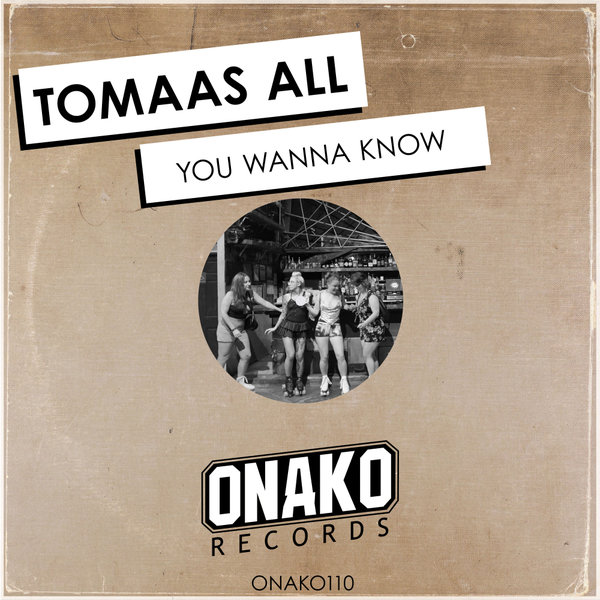 Tomaas All - You Wanna Know [ONAKO110 ]