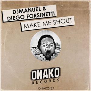 DJManuel, Diego Forsinetti - Make Me Shout