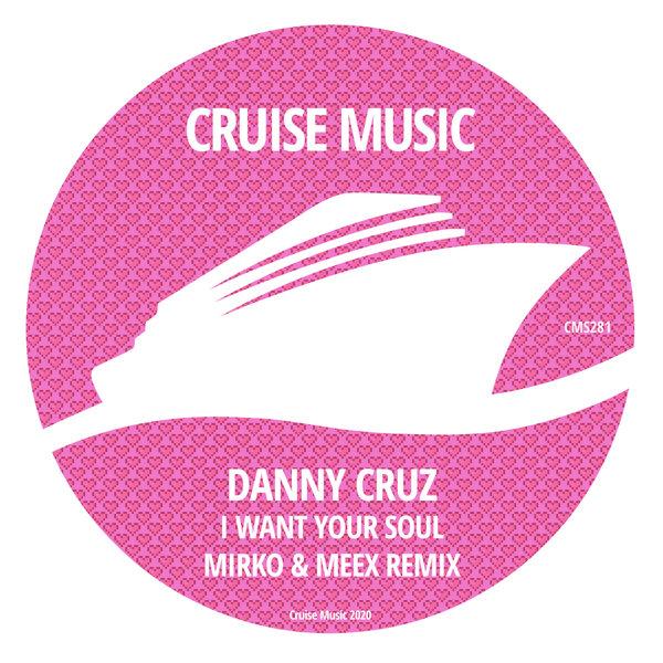 Danny Cruz - I Want Your Soul (Mirko & Meex Remix)